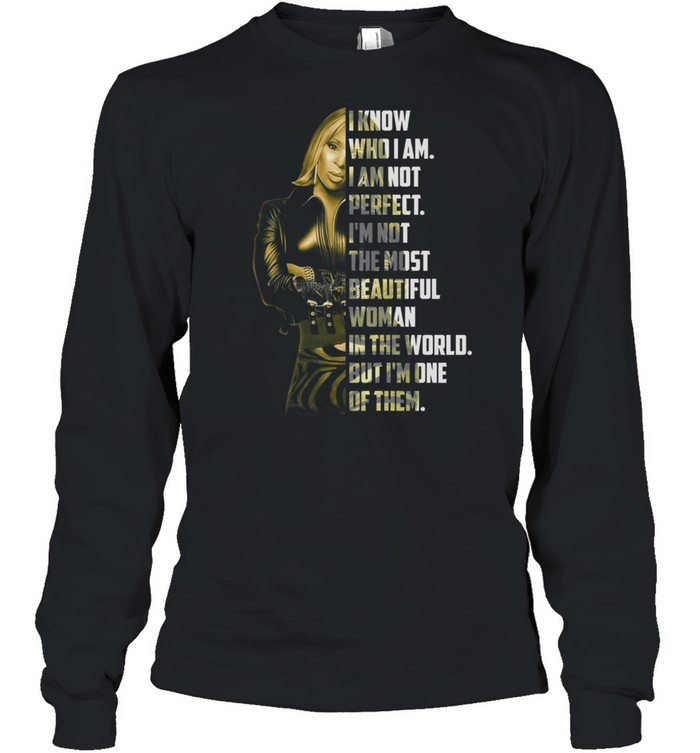 I know who I am not perfect Im not the most beautiful woman in the world shirt Long Sleeved T-shirt