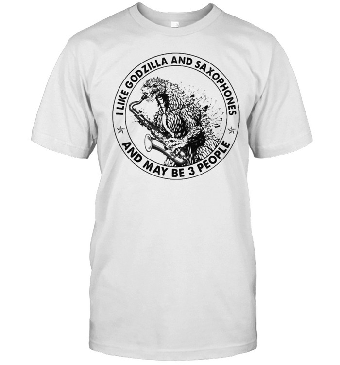 I Like Godzilla And Saxophones And Maybe 3 People  Classic Men's T-shirt