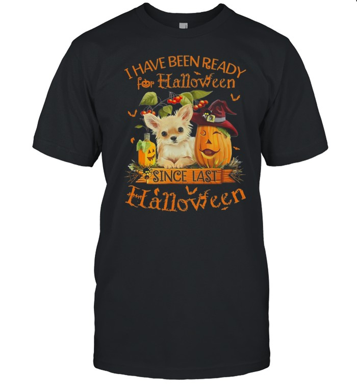 Chihuahua I Have Been Ready For Halloween Since Last Halloween Shirt Masswerks Store