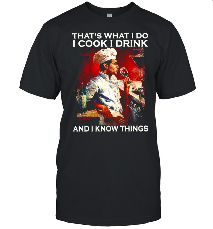 That's what i do i cook i drink and i know things shirt Classic Men's T-shirt