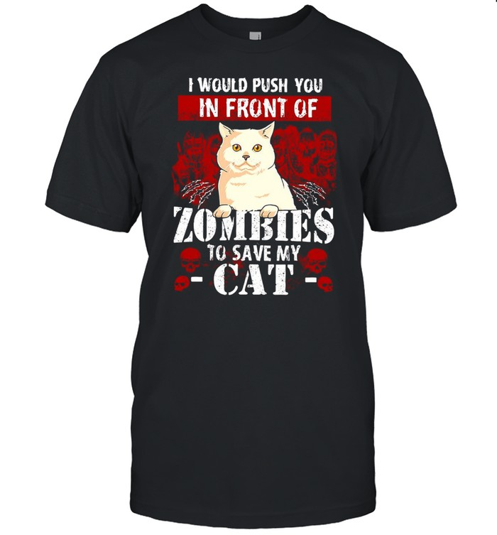 White Cat I Would Push You In Front Of Zombies To Save My Cat T-shirt Classic Men's T-shirt