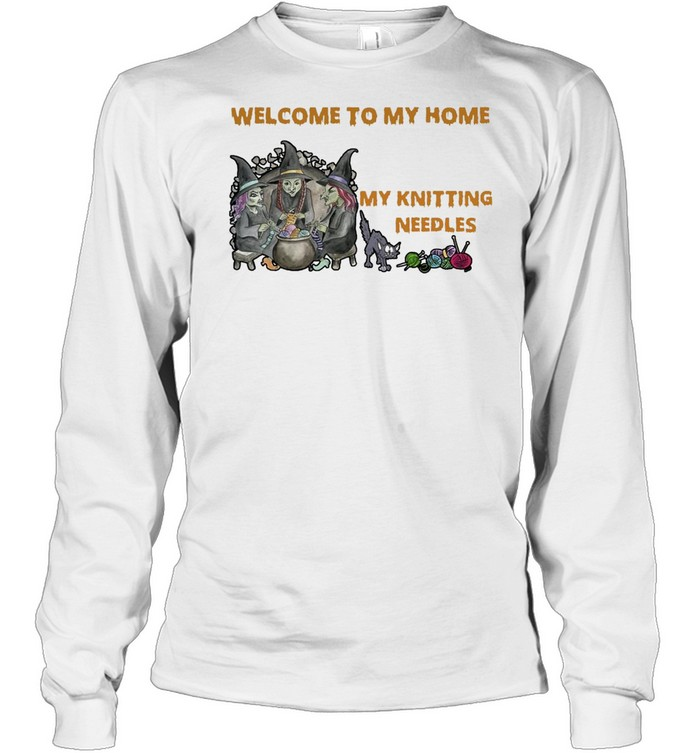 Welcome To My Home Where You're Always In Danger of Stepping On My Knitting Needles Witch Halloween T-shirt Long Sleeved T-shirt