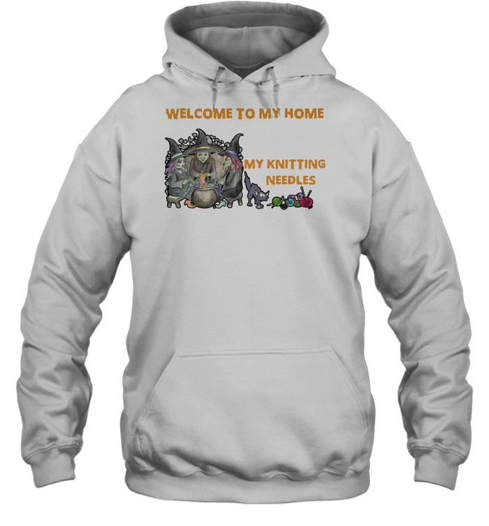 Welcome To My Home Where You're Always In Danger of Stepping On My Knitting Needles Witch Halloween T-shirt Unisex Hoodie