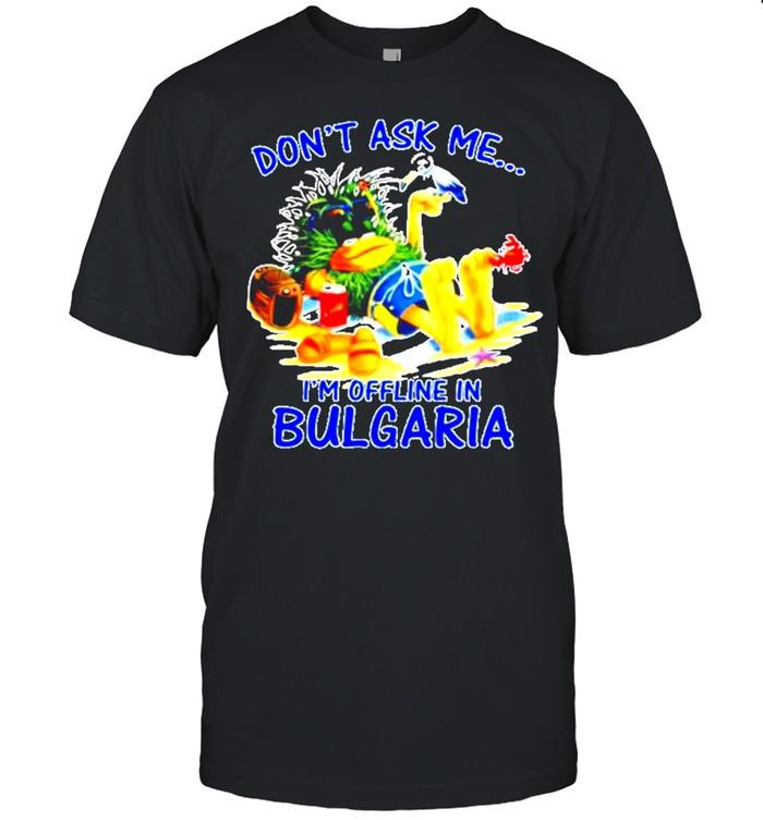Don't ask me I'm offline in Bulgaria shirt Classic Men's T-shirt