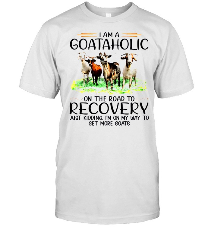 I am a goataholic on the road to recovery just kidding i'm on my way to get more goats sjirt Classic Men's T-shirt