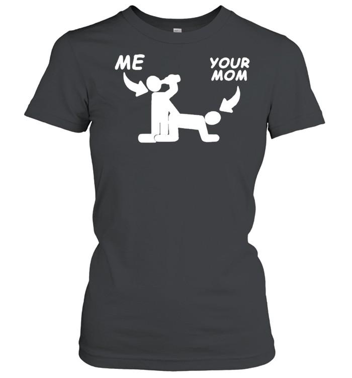 Me fuck your mom sex shirt Classic Women's T-shirt