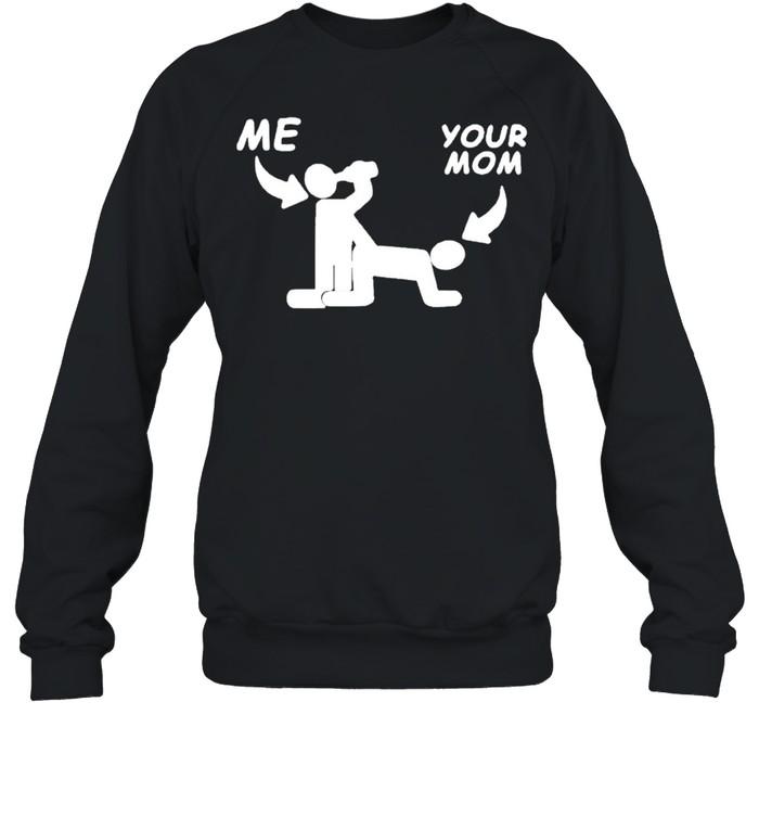 Me fuck your mom sex shirt Unisex Sweatshirt
