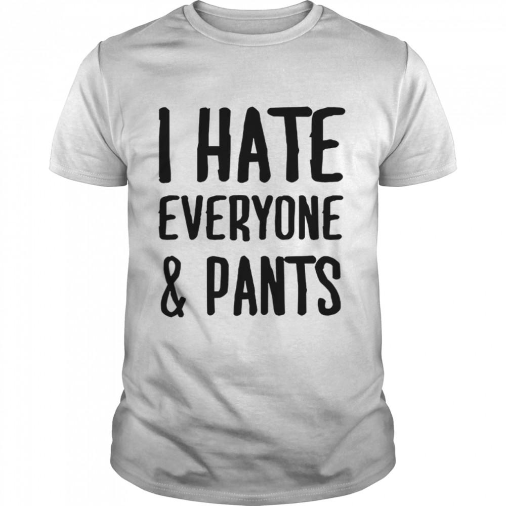 I hate everyone and pants shirt Classic Men's T-shirt