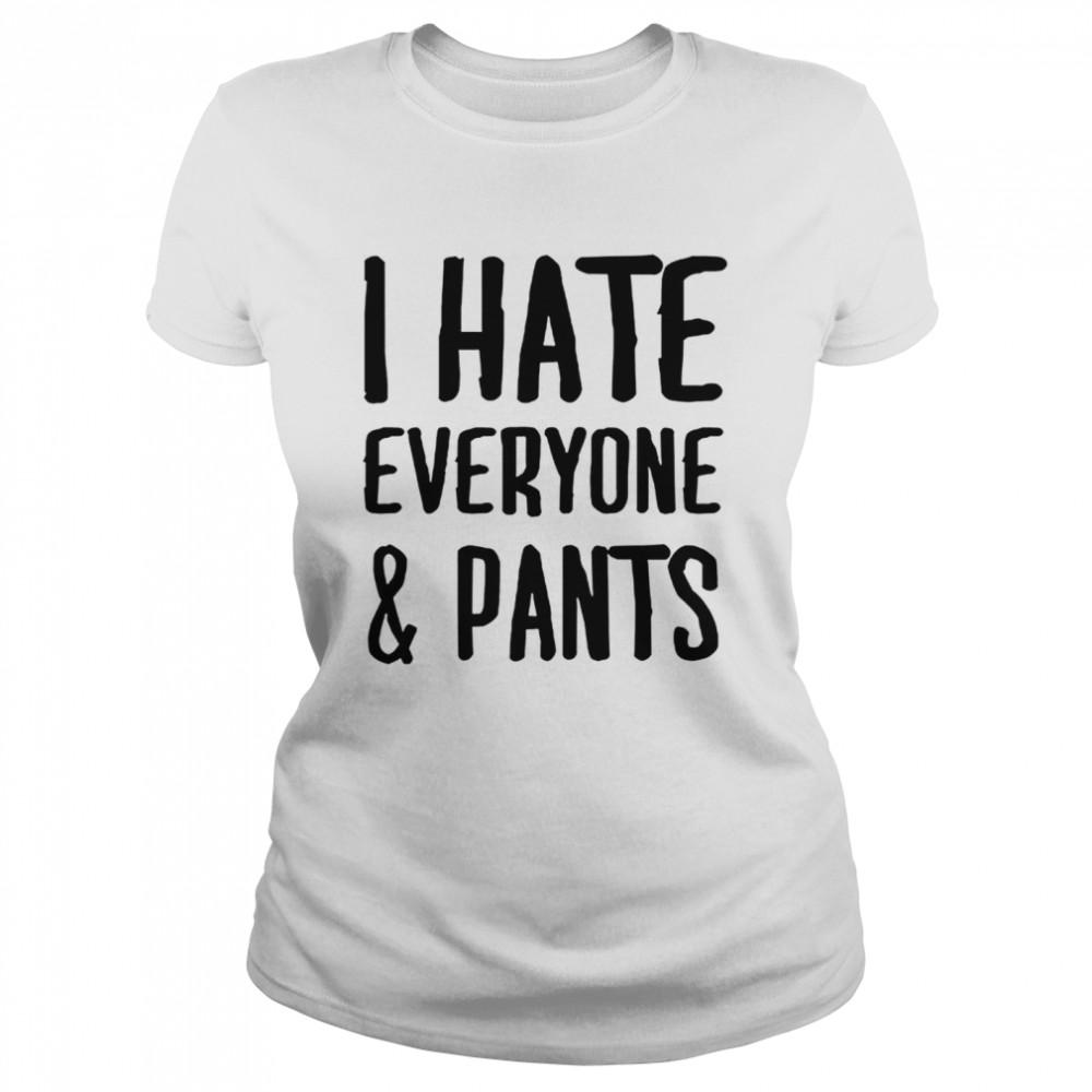 I hate everyone and pants shirt Classic Women's T-shirt