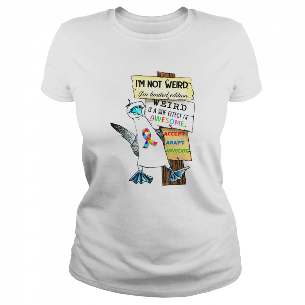 I'm not weird i'm limited edition weird is a side effect of awesome shirt Classic Women's T-shirt