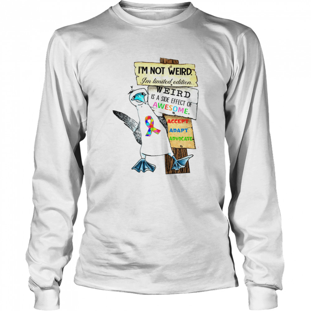 I'm not weird i'm limited edition weird is a side effect of awesome shirt Long Sleeved T-shirt