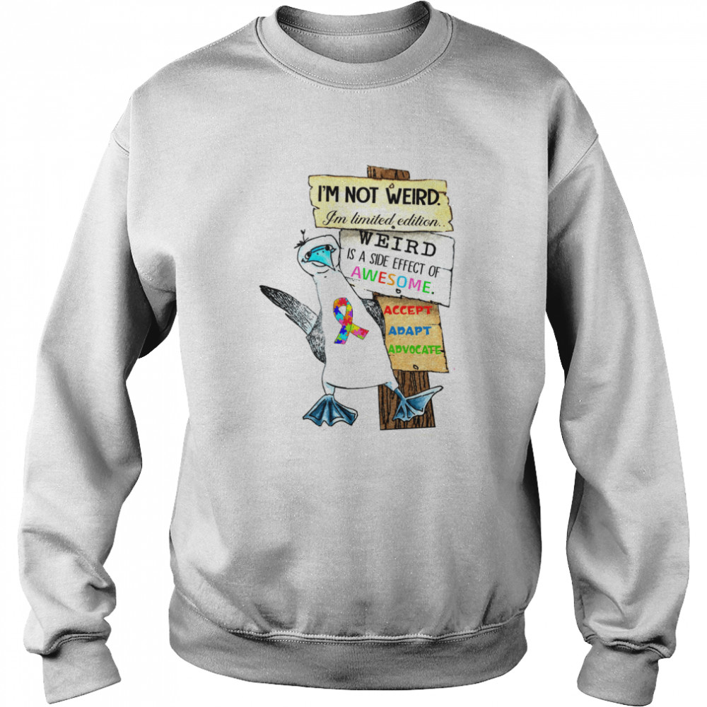 I'm not weird i'm limited edition weird is a side effect of awesome shirt Unisex Sweatshirt