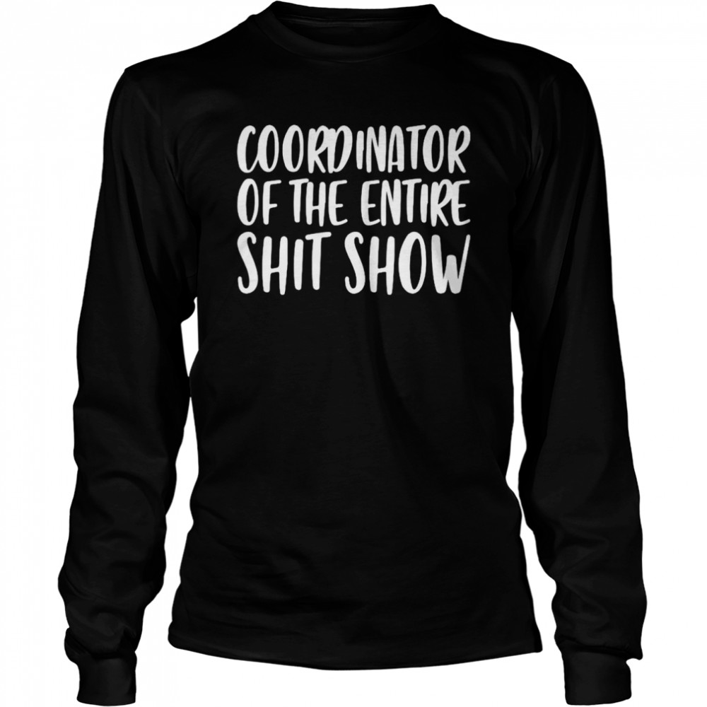 Coordinator of the entire shit show shirt Long Sleeved T-shirt