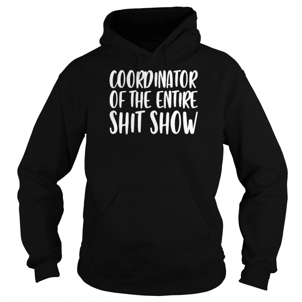Coordinator of the entire shit show shirt Unisex Hoodie