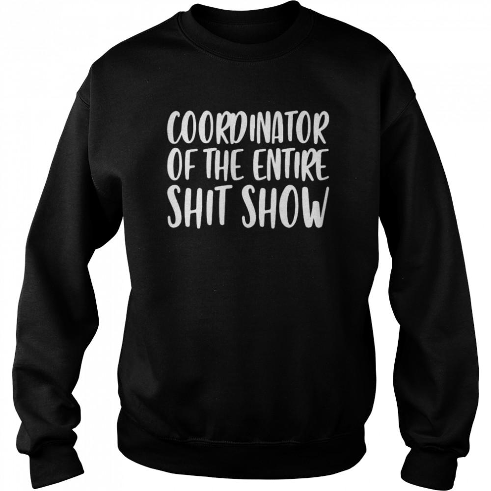 Coordinator of the entire shit show shirt Unisex Sweatshirt