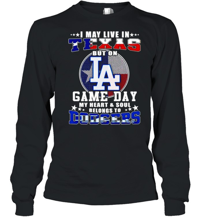 I may live in Texas but on game day my heart and soul belongs to Dodgers shirt Long Sleeved T-shirt