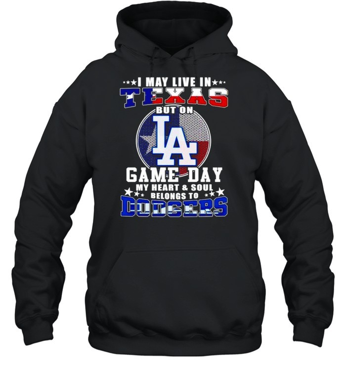 I may live in Texas but on game day my heart and soul belongs to Dodgers shirt Unisex Hoodie