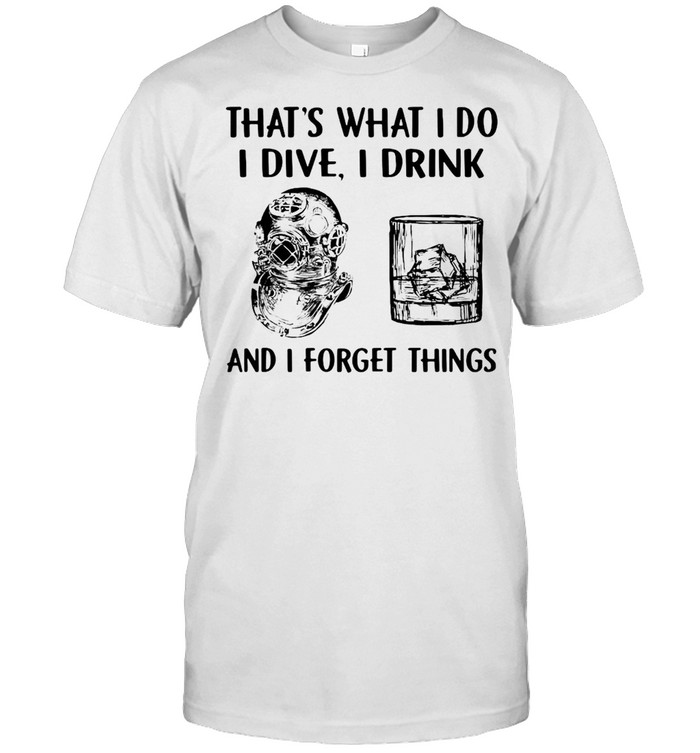 Scuba Diving Drink Whiskey That's What I Do I Play I Drink And I Forget Things T-shirt Classic Men's T-shirt