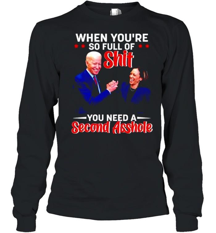Biden Harris when you're so full of shit you need a second asshole shirt Long Sleeved T-shirt