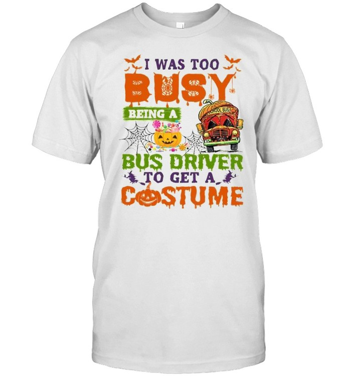 I was too busy being a bus driver to get a costume shirt Classic Men's T-shirt