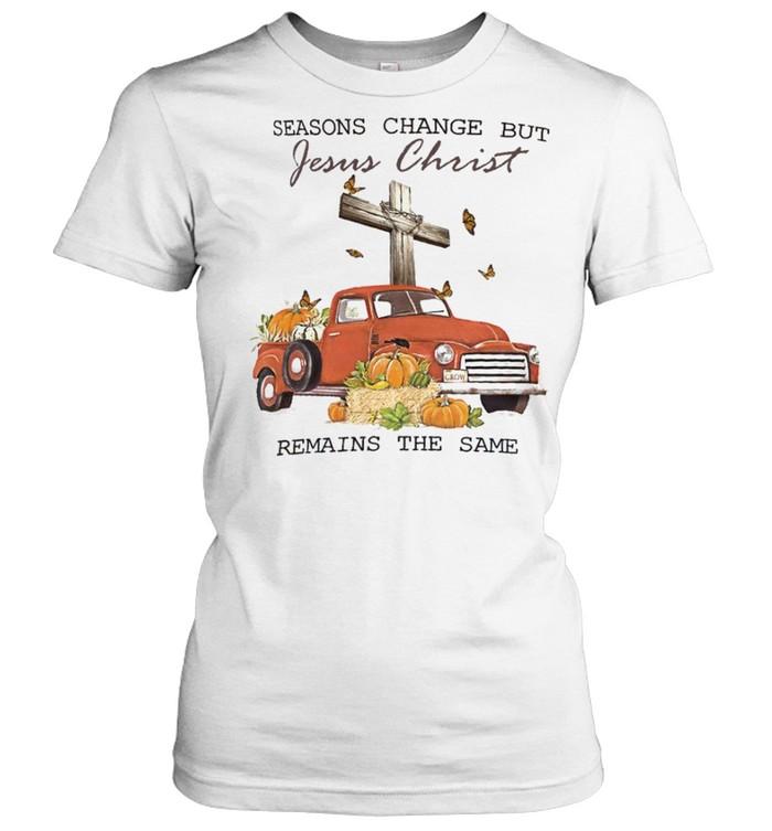 Seasons change but jesus christ remains the same shirt Classic Women's T-shirt