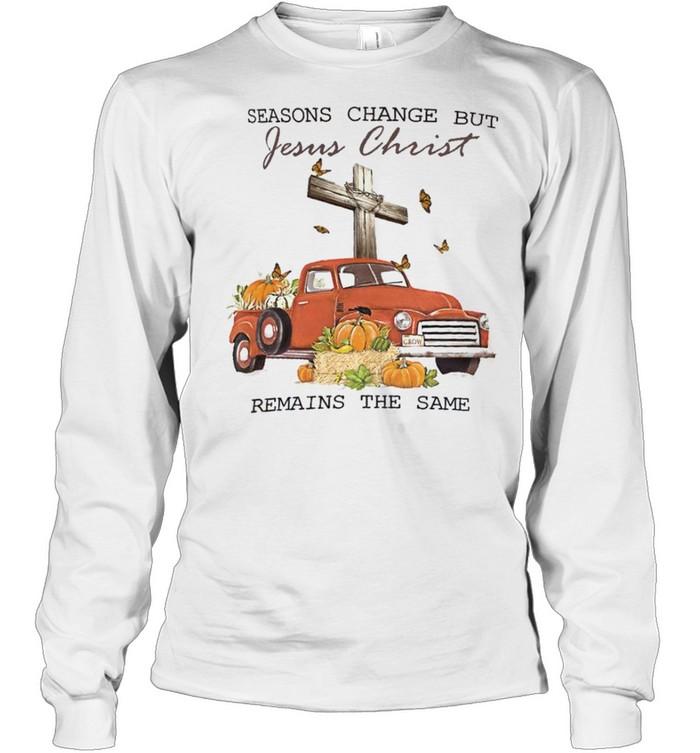 Seasons change but jesus christ remains the same shirt Long Sleeved T-shirt