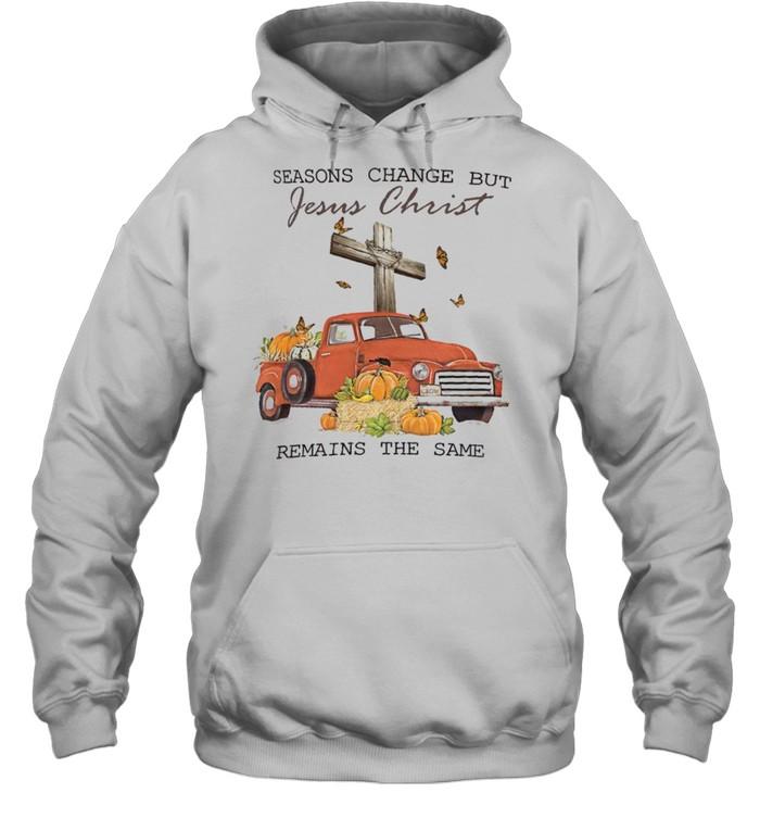 Seasons change but jesus christ remains the same shirt Unisex Hoodie