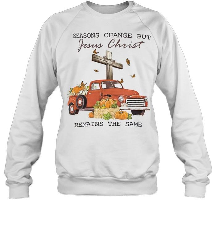 Seasons change but jesus christ remains the same shirt Unisex Sweatshirt