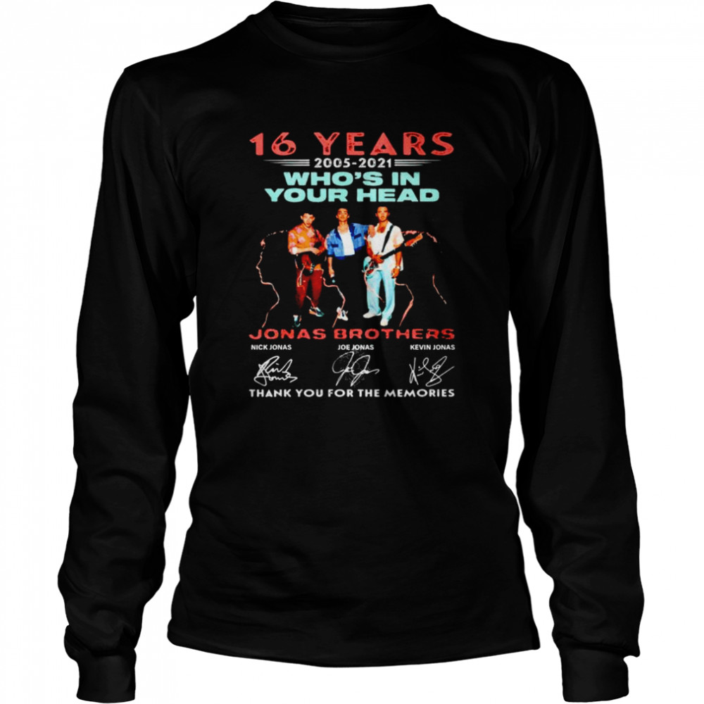 16 years 2005-2021 Who's In Your Head thank you for the memories shirt Long Sleeved T-shirt