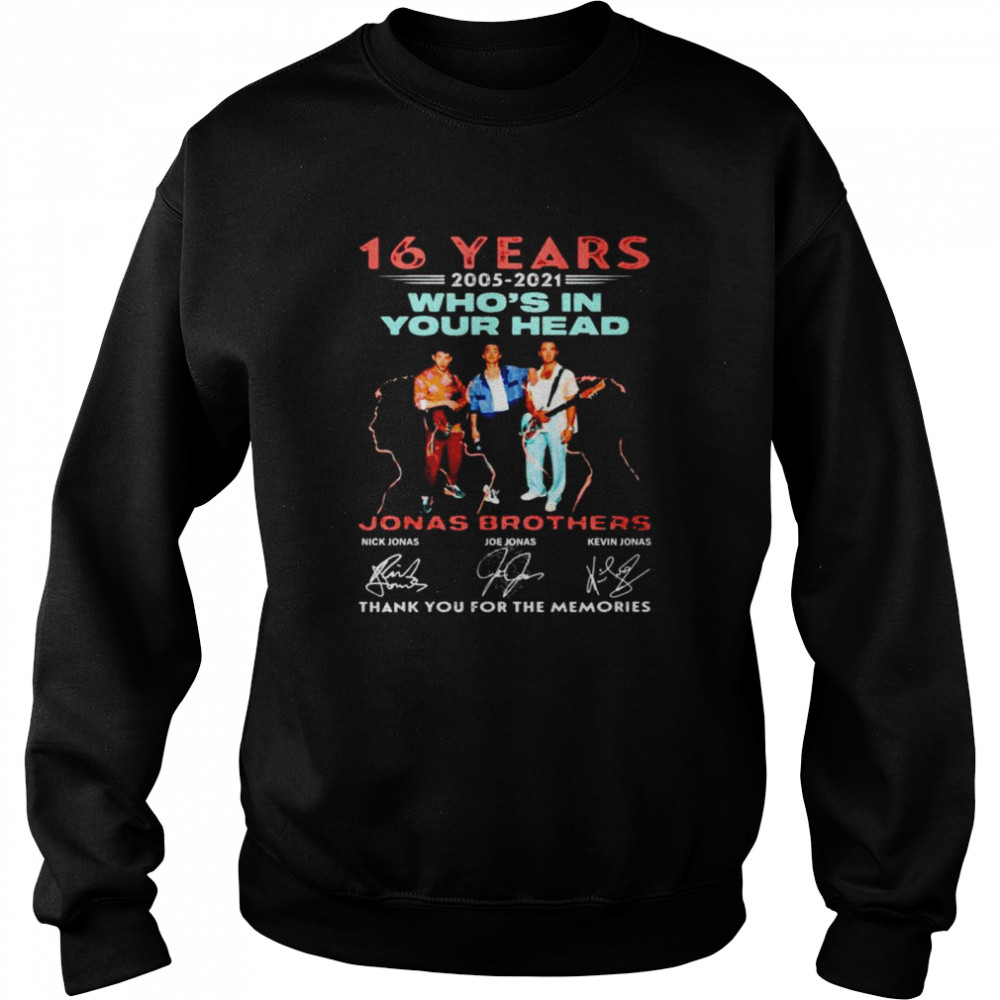 16 years 2005-2021 Who's In Your Head thank you for the memories shirt Unisex Sweatshirt