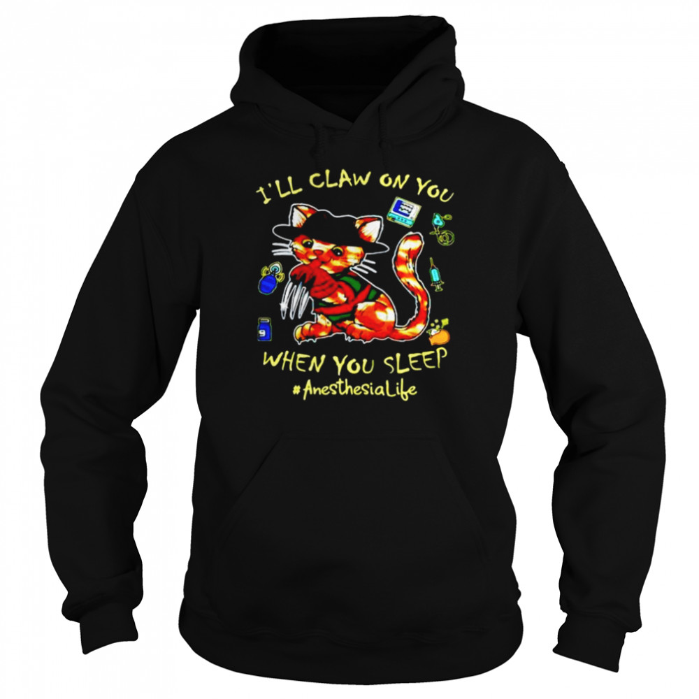 Cat I'll claw on you when you sleep anesthesia life halloween shirt Unisex Hoodie