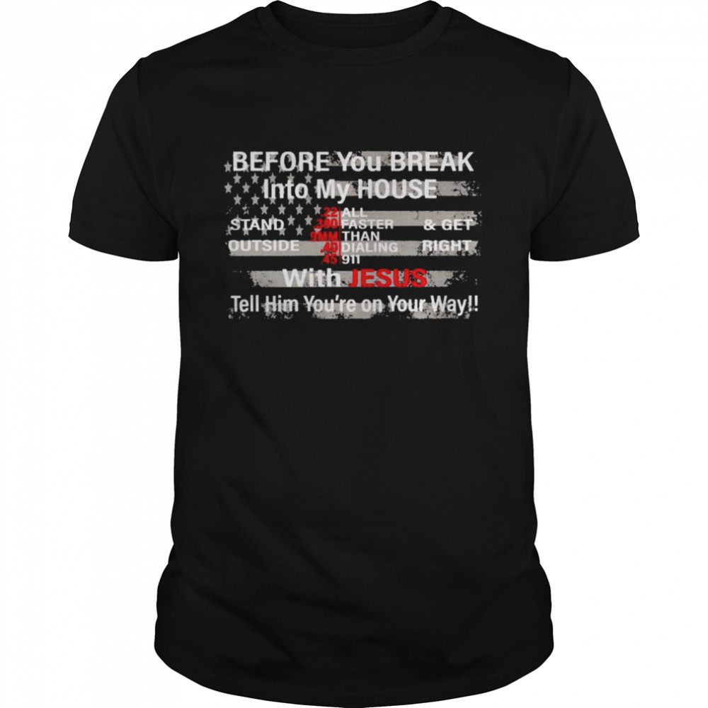 Before you break into my house with Jesus tell him shirt Classic Men's T-shirt