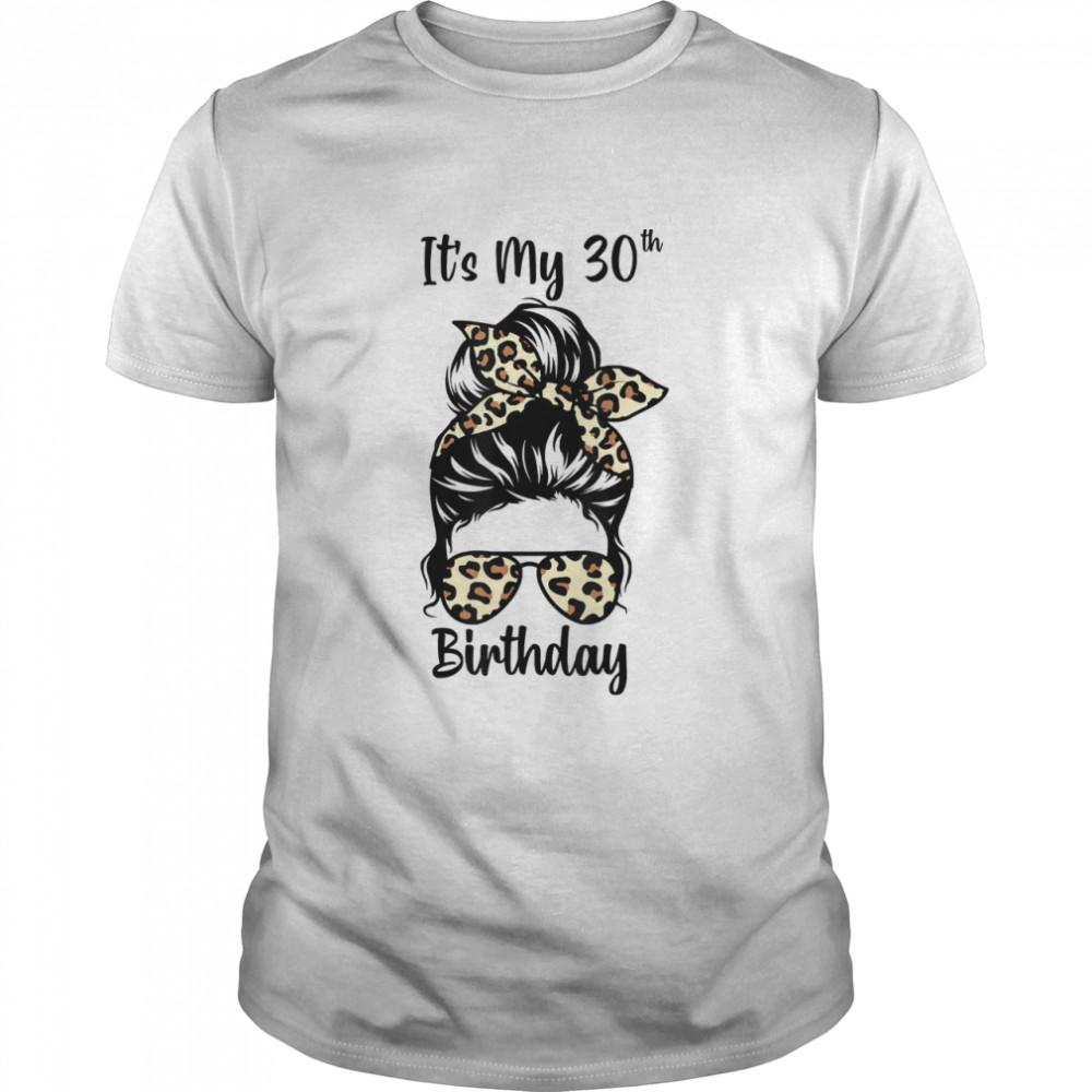 It's My 30th Birthday Happy 30 Years Old Messy Bun Leopard shirt Classic Men's T-shirt