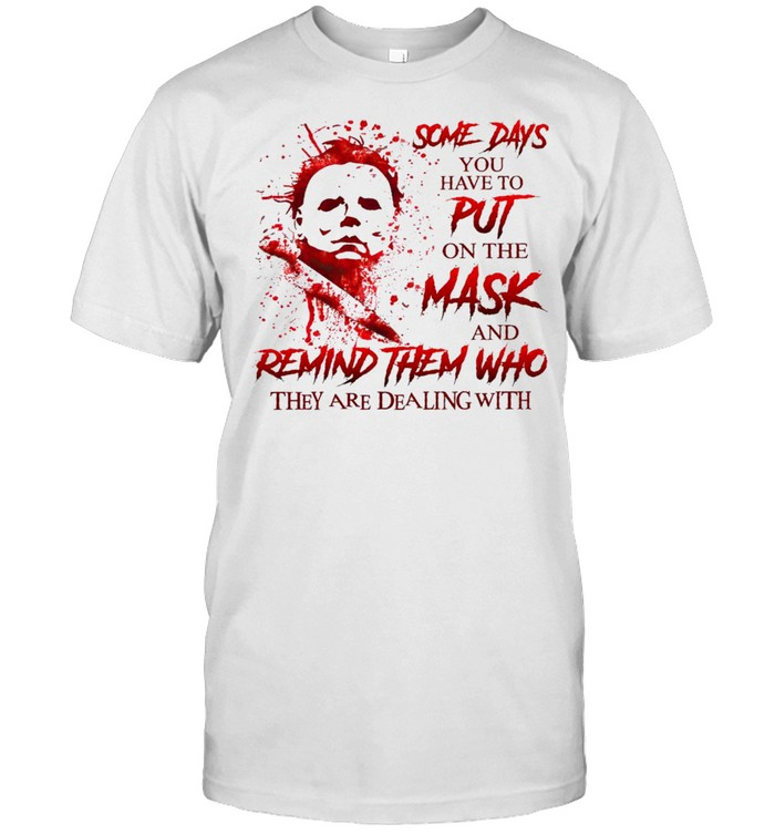 Some days you have to put on the mask and remind them who they are dealing with shirt Classic Men's T-shirt