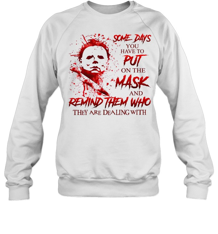 Some days you have to put on the mask and remind them who they are dealing with shirt Unisex Sweatshirt